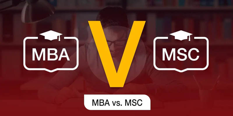 MBA vs MSc – Which are Best and Why?